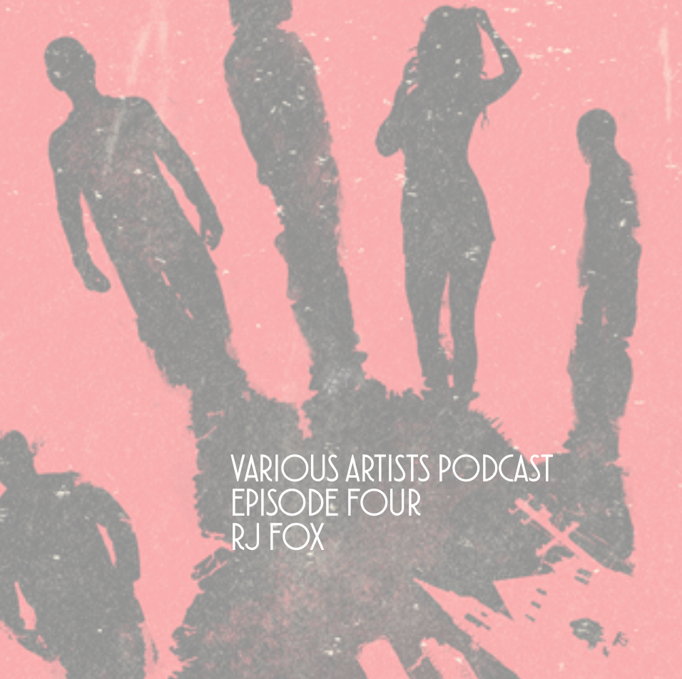 Various Artists Podcast Episode Four: RJ Fox