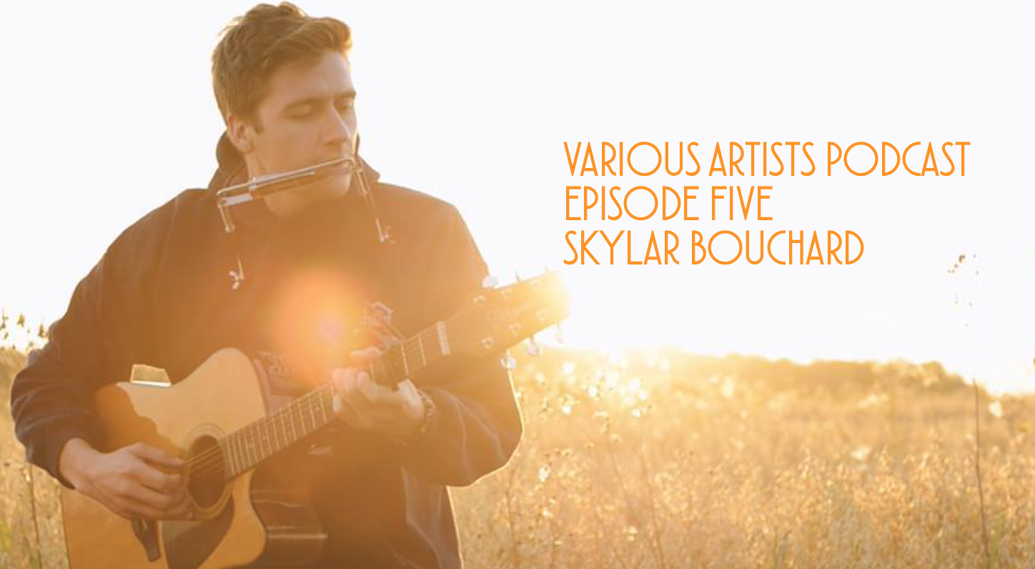Various Artists Podcast Episode Five: Skylar Bouchard